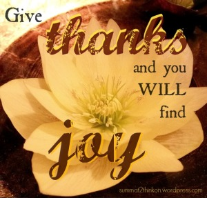 Give thanks and you will find joy