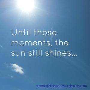 Until those moments the sun still shines