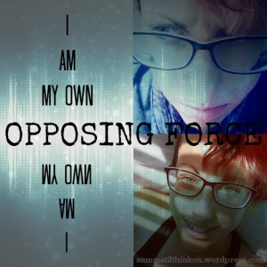 I am my own opposing force