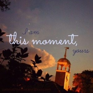 I am this moment yours