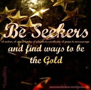 Be Seekers and find ways to be the Gold