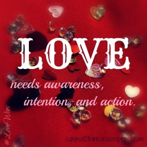 LOVE needs awareness intention and action