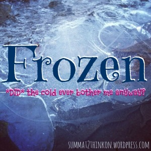FROZEN did the cold ever bother me anyway
