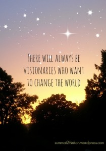 There will always be visionaries