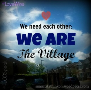 We need each other We ARE The Village - summat2thinkon.wordpress.com a #1000Speak post
