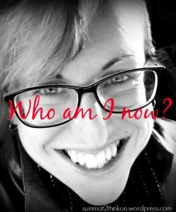 who am I now - summat2thinkon.wordpress.com