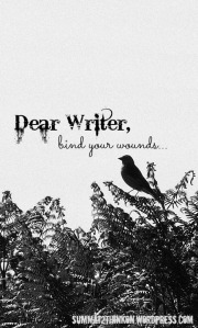 Dear Writer, bind your wounds - summat2thinkon.wordpress.com