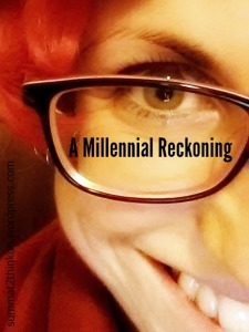 A Millennial Reckoning - summat2thinkon.wordpress.com