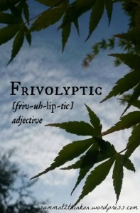 Frivolyptic - summat2thinkon.wordpress.com